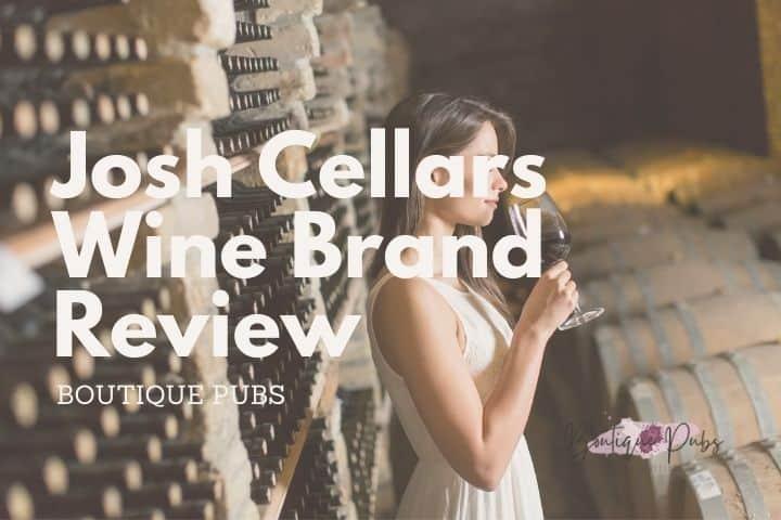 Josh Cellars Wine Brand Review